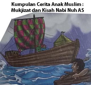 Kumpulan Cerita Anak Muslim Mukjizat Nabi Nuh AS